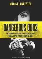 Dangerous Odds: My Secret Life Inside an Illegal Billion Dollar Sports Betting Operation by Marisa Lankester (2014-05-21)