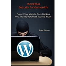 WordPress Security Fundamentals: Protect Your Website from Hackers and Identify WordPress Security Issues