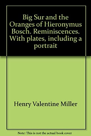 Big Sur and the Oranges of Hieronymus Bosch. Reminiscences. With plates, including a portrait