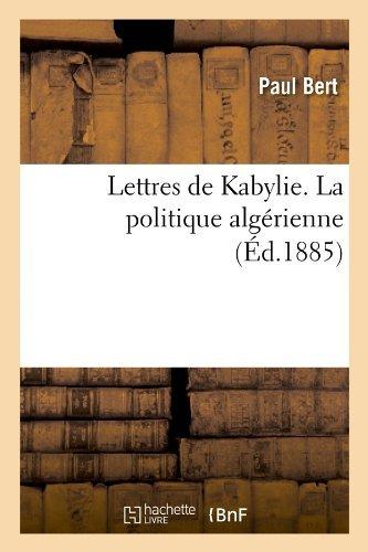 Lettres de Kabylie. La Politique Algerienne (Ed.1885) (Sciences Sociales) by Paul Bert (2012-03-26)