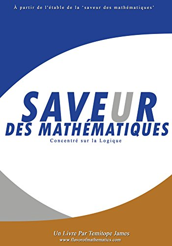 Concentrer sur la Logique: Saveur des Mathematiques