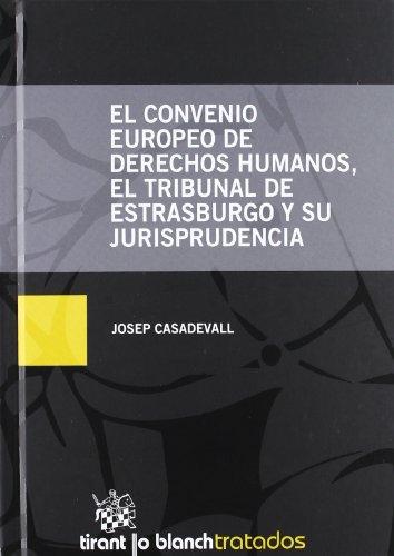 El convenio Europeo de Derechos Humanos , el Tribunal de Estarsburgo y su Jurisprudencia (Tratados Y Comentarios)