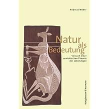 Natur als Bedeutung: Versuch einer semiotischen Ästhetik des Lebendigen (Epistemata - Würzburger wissenschaftliche Schriften. Reihe Literaturwissenschaft)