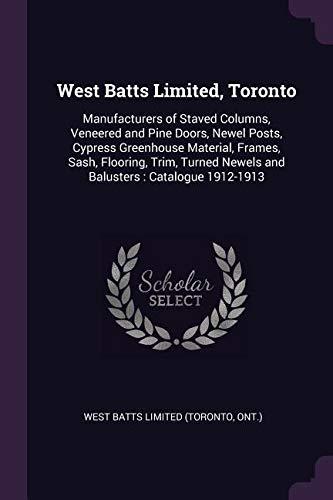 West Batts Limited, Toronto: Manufacturers of Staved Columns, Veneered and Pine Doors, Newel Posts, Cypress Greenhouse Material, Frames, Sash, Floo Batt Post