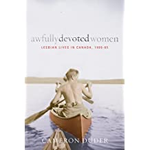 Awfully Devoted Women: Lesbian Lives in Canada, 1900-65