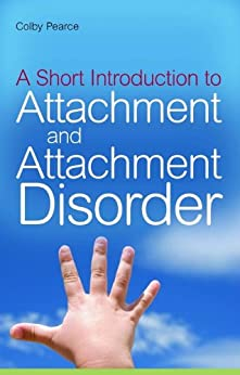 A Short Introduction to Attachment and Attachment Disorder (JKP Short Introductions) by [Pearce, Colby]