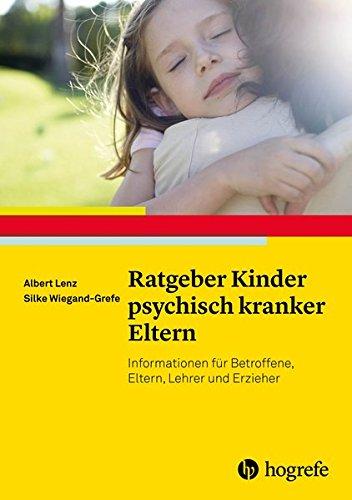 Ratgeber Kinder psychisch kranker Eltern: Informationen für Betroffene, Eltern, Lehrer und Erzieher (Ratgeber Kinder- und Jugendpsychotherapie)