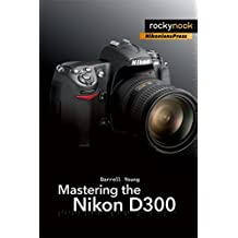 Mastering the Nikon D300: The Rocky Nook Manual by Darrell Young (2008-10-31)