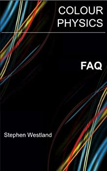Frequently Asked Questions About Colour Physics by [Westland, Stephen]