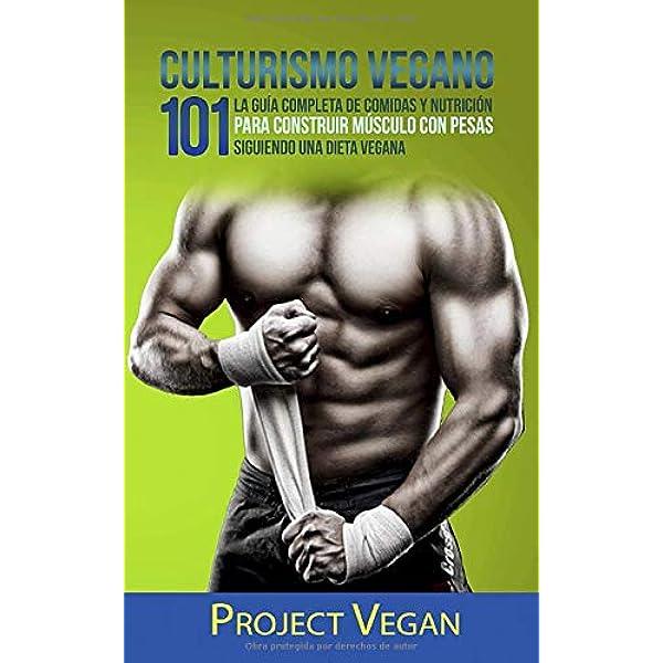 Culturismo Vegano 101: La Guía Completa de Comidas Y ...
