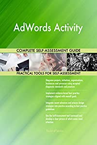 adword: AdWords Activity All-Inclusive Self-Assessment - More than 700 Success Criteria,...