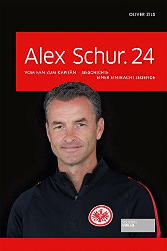 Alex Schur.24: Vom Fan zum Kapitän - Geschichte einer Eintracht-Legende