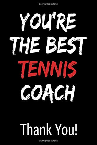 You're The Best Tennis Coach Thank You!: Blank Lined Journal College Rule por Gagalan Journals