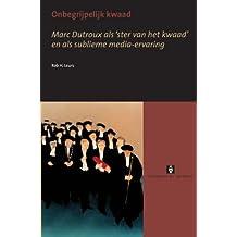 Onbegrijpelijk kwaad: Marc Dutroux als 'ster van het kwaad' en als sublieme media-ervaring (UvA Proefschriften)
