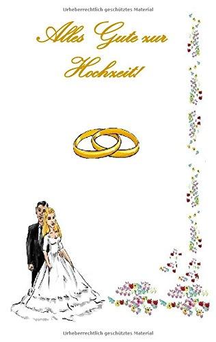 Alles Gute zur Hochzeit!: Notizbuch, Heirat, Hochzeit, heiraten, Notebook, Einschreibbuch, Tagebuch, Diary, Notes, Buch für Notizen im praktischen ... Verlobte, Verblobte, Ehefrau, Ehemann