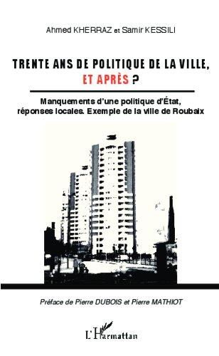 Trente ans de politique de la ville, et après ?: Manquements d'une politique d'Etat, réponses locales. exemple de la ville de Roubaix