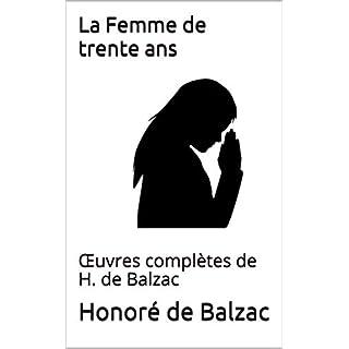 La Femme de trente ans: Œuvres complètes de H. de Balzac (French Edition)
