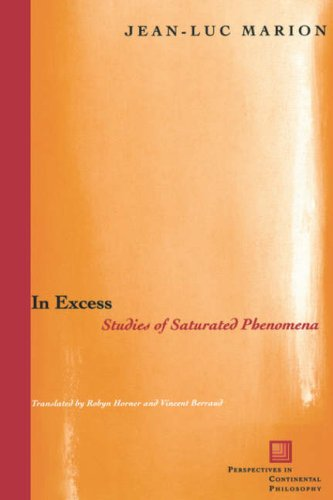 In Excess: Studies of Saturated Phenomena (Perspectives in Continental Philosophy)