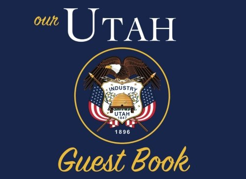 Our Utah Guest Book: 100 pages, 8.25 x 6 in., matte cover.  For Utah homes, cabins, condos, guest rooms, B&Bs, businesses, coffee shops, restaurants, ... parties, family reunions, and more! (Party City Ut)