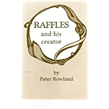 Raffles and His Creator: The Life and Works of E.W.Hornung
