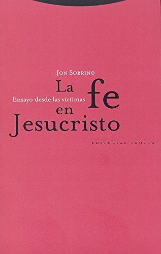 La fe en Jesucristo: Ensayo desde las víctimas (Estructuras y Procesos. Religión) por Jon Sobrino
