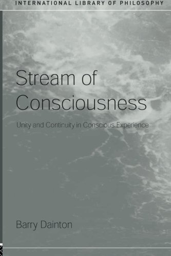 Stream of Consciousness: Unity and Continuity in Conscious Experience (International Library of Philosophy)