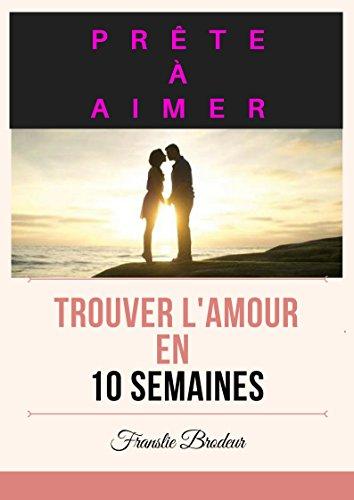 PRÊTE À AIMER: Des conseils concrets et pratiques d'une love coach pour trouver l'amour rapidement. par FRANSLIE BRODEUR