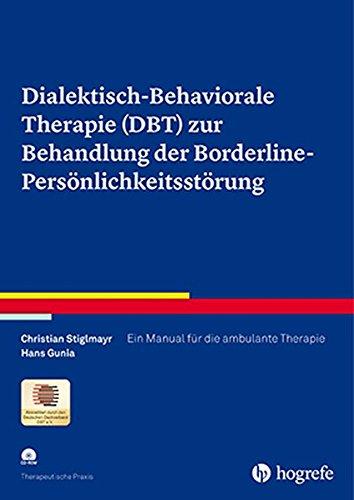Dialektisch-Behaviorale Therapie (DBT) zur Behandlung der Borderline-Persönlichkeitsstörung: Ein Manual für die ambulante Therapie (Therapeutische Praxis)