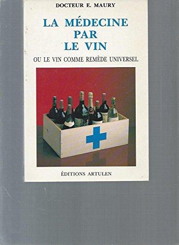 La médecine par le vin, ou, Le vin comme remède universel par E. A. (Emmerick Adrien) Maury