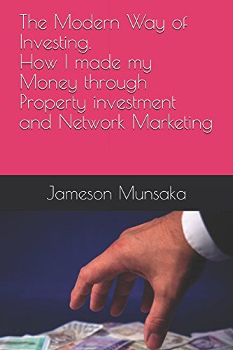 The Modern Way of Investing:: How I made my Money through Property Investment and Network Marketing.