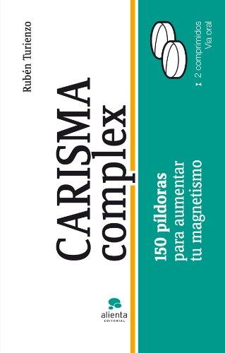 Carisma complex: 150 píldoras para aumentar tu magnetismo por Rubén Turienzo