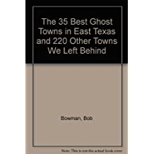 The 35 Best Ghost Towns in East Texas and 220 Other Towns We Left Behind