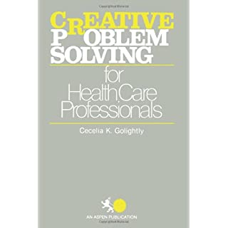 Creative Problem Solving for Health Care Professionals