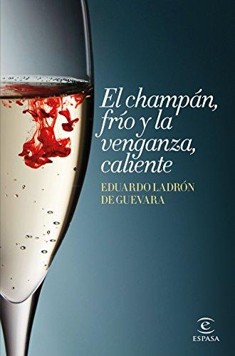 El champán, frío y la venganza, caliente por Eduardo Ladrón de Guevara