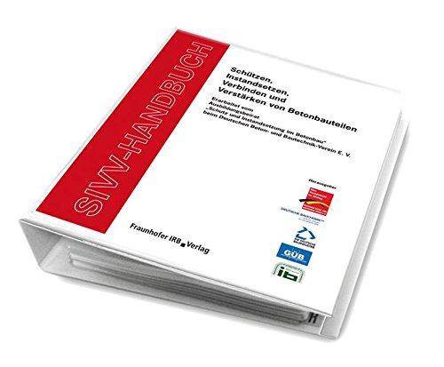 SIVV-Handbuch. Schützen, Instandsetzen, Verbinden und Verstärken von Betonbauteilen. Ausgabe 2008.