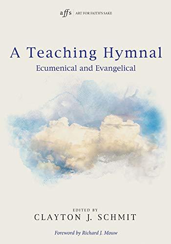 A Teaching Hymnal: Ecumenical and Evangelical (Art for Faith's Sake Book 0) (English Edition)