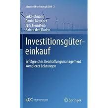 Investitionsgütereinkauf: Erfolgreiches Beschaffungsmanagement komplexer Leistungen (Advanced Purchasing & SCM)