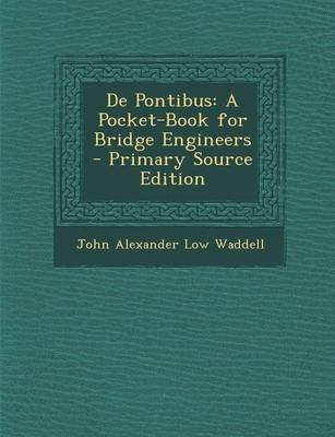 [(de Pontibus : A Pocket-Book for Bridge Engineers)] [By (author) John Alexander Low Waddell] published on (February, 2014) (Engineers Pocket Book)