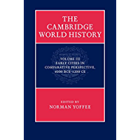 The Cambridge World History: Volume 3, Early Cities in Comparative Perspective, 4000 BCE–1200 CE: Early Cities in…