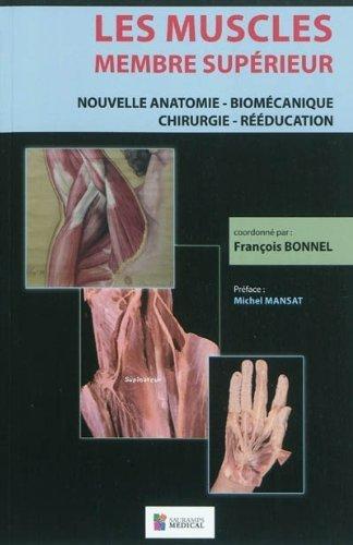 Les muscles, membre supérieur : Nouvelle anatomie - Biomécanique - Chirurgie - Rééducation de François Bonnel (25 mai 2011) Broché