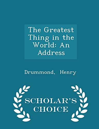 The Greatest Thing in the World: An Address - Scholar's Choice Edition