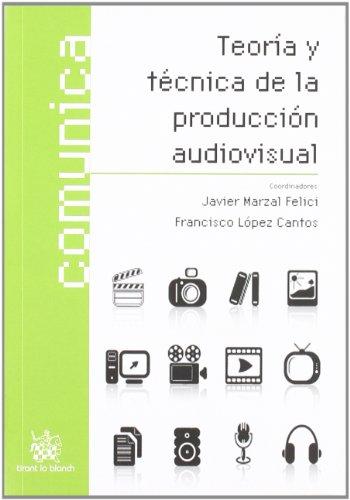 Teoría y técnica de la producción audiovisual por Francisco López Cantos