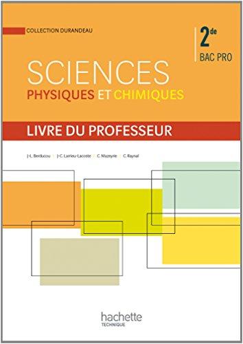 Sciences physiques et chimiques 2de Bac Pro - Livre professeur - Ed.2014 par Jean-Louis Berducou, Christian Raynal, Jean-Claude Larrieu-Lacoste, Cédric Mazeyrie