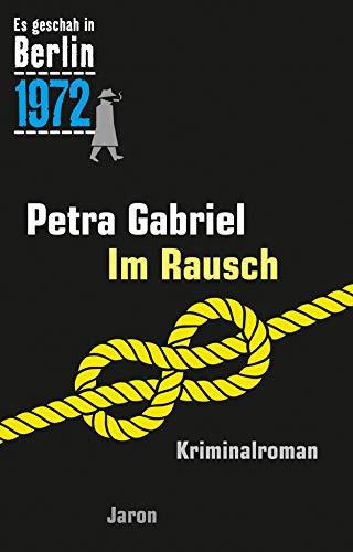 Im Rausch: Ein Kappe-Krimi (Es geschah in Berlin 1972)