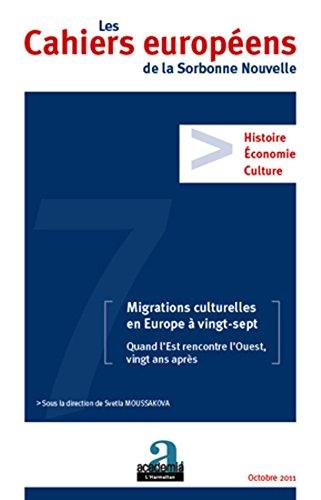 Les Cahiers européens de la Sorbonne Nouvelle, N° 7 : Migrations culturelles en Europe à vingt-sept : Quand l'Est rencontre l'Ouest, vingt ans après