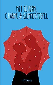 Mit Schirm, Charme & Gummistiefel: Liebesroman