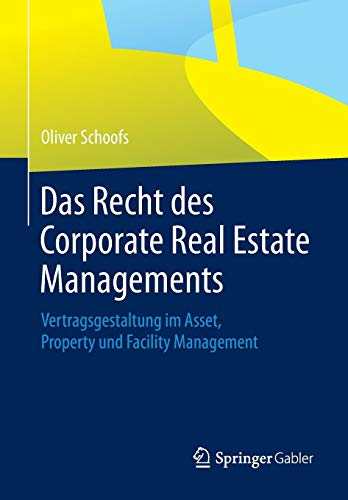 Das Recht des Corporate Real Estate Managements: Vertragsgestaltung im Asset, Property und Facility Management