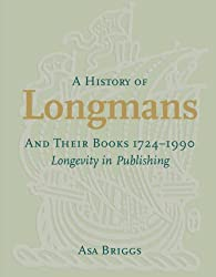 A History of Longmans and Their Books 1724-1990: Longevity in Publishing