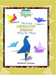 Making Origami Birds Step by Step (Kid's Guide to Origami) by Michael G. LaFosse (2004-01-31)