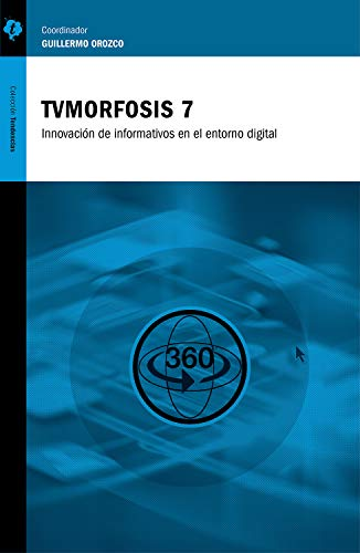TVMorfosis 7: Innovaciones de informativos en el entorno digital (Spanish Edition)